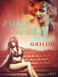 Żądze carskiej Rosji - Alicia Luz - ebook