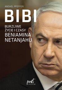 Bibi. Burzliwe życie i czasy Beniamina Natanyahu - Anshel Pfeffer - ebook