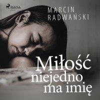 Miłość niejedno ma imię - Marcin Radwański - audiobook