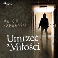 Umrzeć z miłości - Marcin Radwański - audiobook