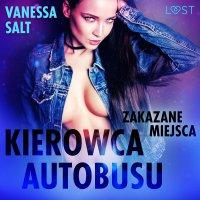 Zakazane miejsca: Kierowca autobusu - Vanessa Salt - audiobook