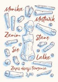 Zanim stanę się lalką. Zapis obsesji tworzenia - Monika Mostowik - ebook