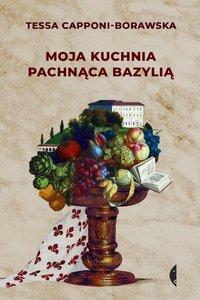 Moja kuchnia pachnąca bazylią - Tessa Capponi-Borawska - ebook