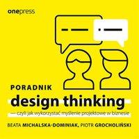 Poradnik design thinking - czyli jak wykorzystać myślenie projektowe w biznesie - Beata Michalska-Dominiak - audiobook