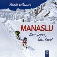 Manaslu. Góra Ducha, Góra Kobiet - Monika Witkowska - audiobook