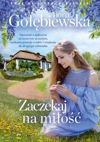 Zaczekaj na miłość - Ilona Gołębiewska - ebook