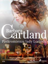 Poskromienie lady Lorindy - Ponadczasowe historie miłosne Barbary Cartland - Barbara Cartland - ebook