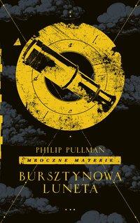 Bursztynowa luneta. Cykl Mroczne materie. Tom 3 - Philip Pullman - ebook