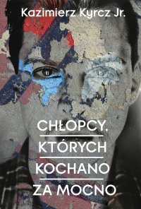 Chłopcy, których kochano za mocno - Kazimierz Kyrcz jr. - ebook