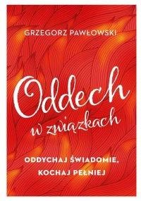 Oddech w związkach. Oddychaj świadomie, kochaj pełniej - Grzegorz Pawłowski - ebook
