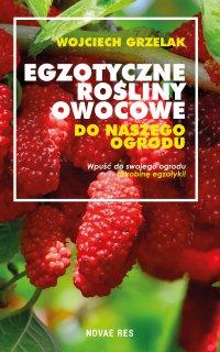 Egzotyczne rośliny owocowe do naszego ogrodu - Wojciech Grzelak - ebook