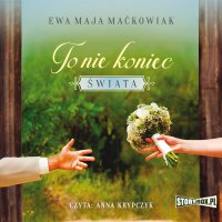 To nie koniec świata - Ewa Maja Maćkowiak - audiobook
