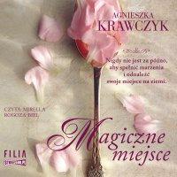 Magiczne miejsce. Tom 1 - Agnieszka Krawczyk - audiobook