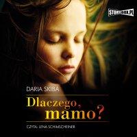 Dlaczego, mamo? - Daria Skiba - audiobook