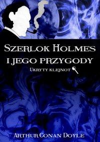 Szerlok Holmes i jego przygody. Ukryty klejnot - Arthur Conan Doyle - ebook