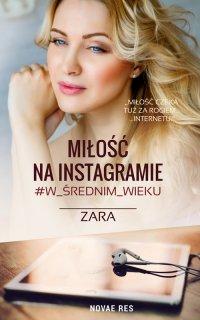 Miłość na Instagramie #w_średnim _wieku - Zara - ebook