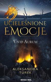 Ucieleśnione emocje. Vivid Aurum - Aleksandra Turek - ebook