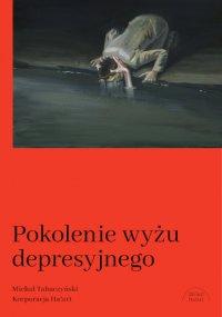 Pokolenie wyżu depresyjnego. Biografia - Michał Tabaczyński - ebook
