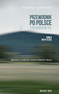 Przewodnik po Polsce z filozofią w tle. Tom II Dolny Śląsk - Grzegorz Senderecki - ebook
