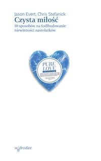 Czysta miłość. 10 sposobów na (od)budowanie niewinności nastolatków - Jason Evert - ebook