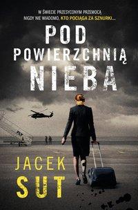 Pod powierzchnią nieba - Jacek Sut - ebook