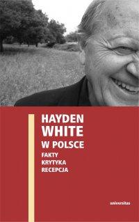 Hayden White w Polsce: fakty, krytyka, recepcja - Ewa Domańska - ebook