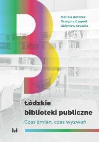 Łódzkie biblioteki publiczne. Czas zmian, czas wyzwań - Mariola Antczak - ebook