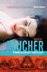 Prawda przychodzi nieproszona - Magdalena Majcher - ebook