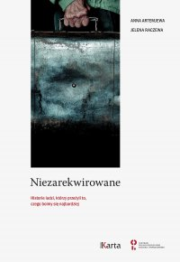 Niezarekwirowane. Historie ludzi, którzy przeżyli to, czego boimy się najbardziej - Anna Artemjewa - ebook