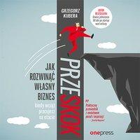Przeskok. Jak rozwinąć własny biznes, kiedy wciąż pracujesz na etacie - Grzegorz Kubera - audiobook