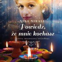 Powiedz, że mnie kochasz - Nina Nirali - audiobook
