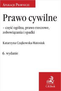 Prawo cywilne - część ogólna prawo rzeczowe zobowiązania i spadki. Wydanie 6 - Katarzyna Czajkowska-Matosiuk - ebook