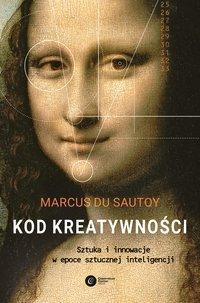 Kod kreatywności. Sztuka i innowacja w epoce sztucznej inteligencji - Marcus du Sautoy - ebook
