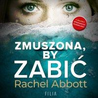 Zmuszona, by zabić - Rachel Abbott - audiobook