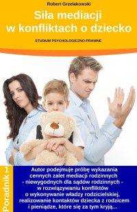 Siła mediacji w konfliktach o dziecko - Robert Grzelakowski - ebook