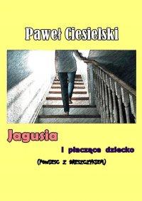 Jagusia i płaczące dziecko - Paweł Ciesielski - ebook