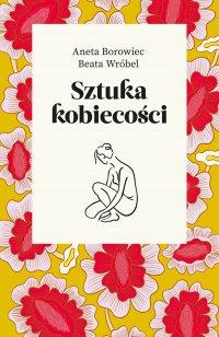 Sztuka kobiecości - Aneta Borowiec - ebook