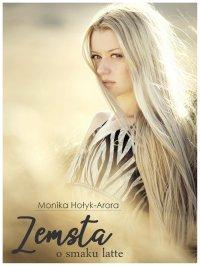 Zemsta o smaku latte - Monika Hołyk-Arora - ebook