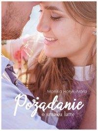 Pożądanie o smaku latte - Monika Hołyk-Arora - ebook