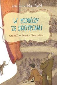 W podróży ze skrzypcami. Opowieść o Henryku Wieniawskim - Anna Czerwińska-Rydel - ebook