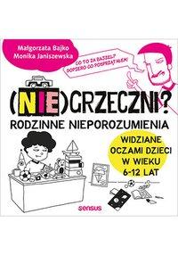 (Nie)grzeczni? Rodzinne nieporozumienia widziane oczami dzieci w wieku 6 - 12 lat - Monika Janiszewska - ebook