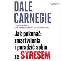 Jak pokonać zmartwienia i poradzić sobie ze stresem - Dale Carnegie - audiobook
