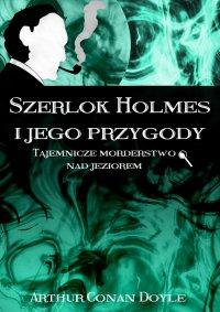 Szerlok Holmes i jego przygody. Tajemnicze morderstwo nad jeziorem - Arthur Conan Doyle - ebook
