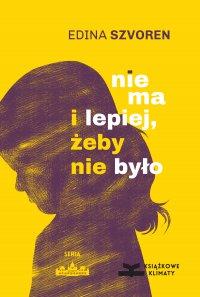 Nie ma i lepiej, żeby nie było - Edina Szvoren - ebook