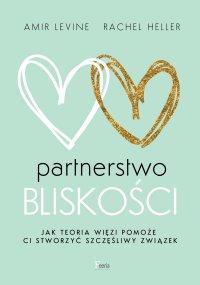 Partnerstwo bliskości. Jak teoria więzi pomoże ci stworzyć szczęśliwy związek - Amir Levine - ebook