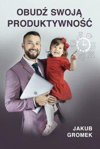 Obudź swoją produktywność - Jakub Gromek - ebook