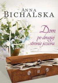 Dom po drugiej stronie jeziora - Anna Bichalska - ebook