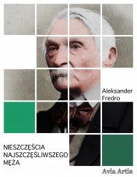Nieszczęścia najszczęśliwszego męża - Aleksander Fredro - ebook