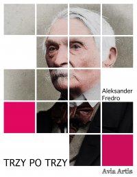 Trzy po trzy - Aleksander Fredro - ebook