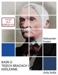 Baśń o trzech braciach i królewnie - Aleksander Fredro - ebook